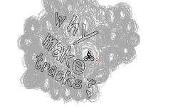 Why make tracks?