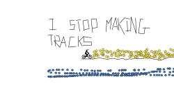 I stop making tracks